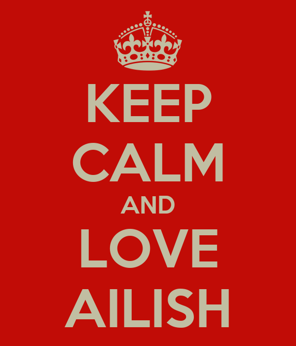 KEEP CALM AND LOVE AILISH