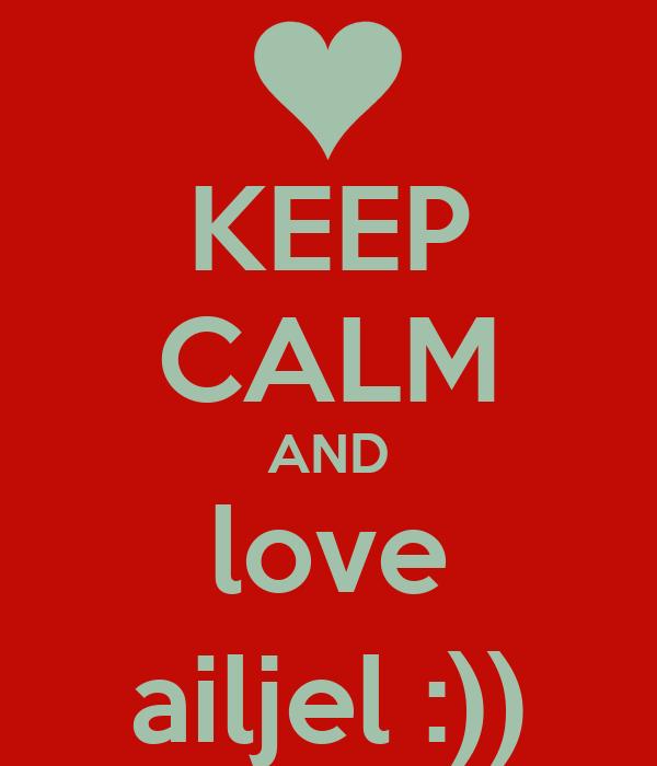 KEEP CALM AND love ailjel :))