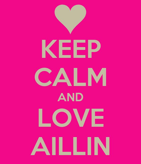 KEEP CALM AND LOVE AILLIN
