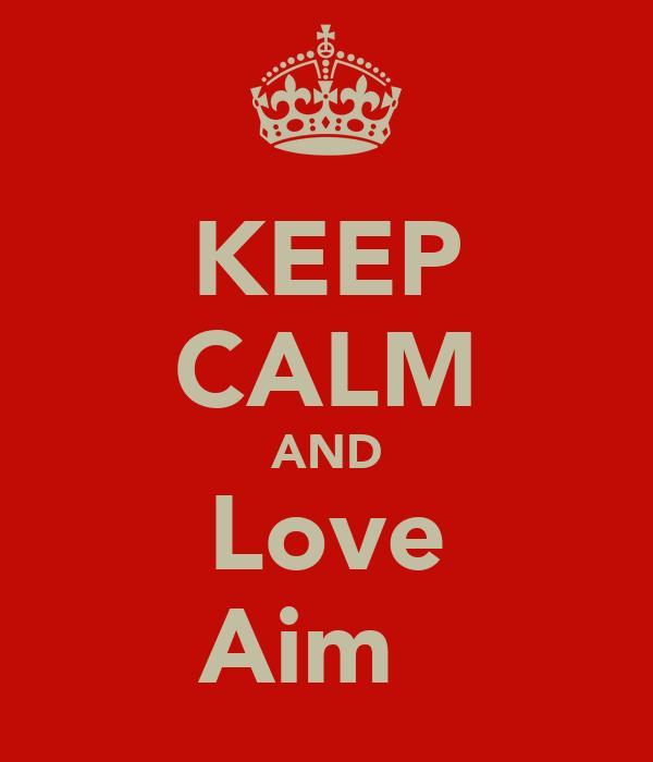 KEEP CALM AND Love Aimєє