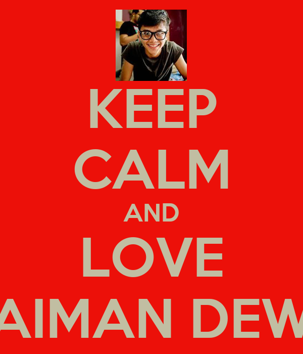 KEEP CALM AND LOVE AIMAN DEW