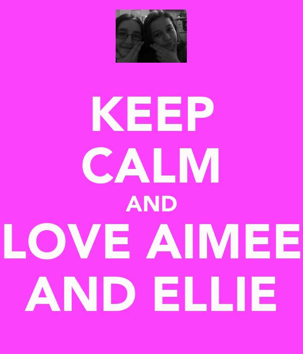 KEEP CALM AND LOVE AIMEE AND ELLIE