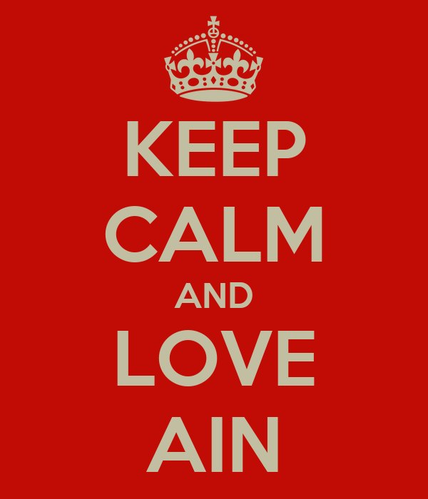 KEEP CALM AND LOVE AIN