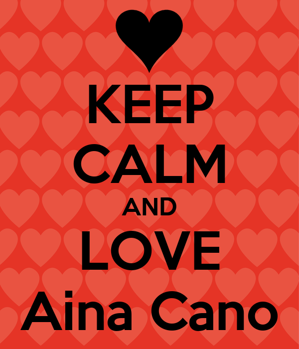 KEEP CALM AND LOVE Aina Cano