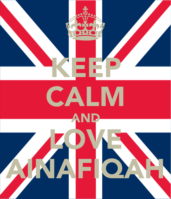 KEEP CALM AND LOVE AINAFIQAH