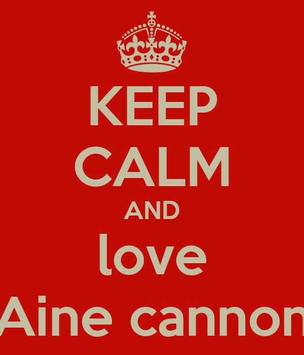 KEEP CALM AND love Aine cannon