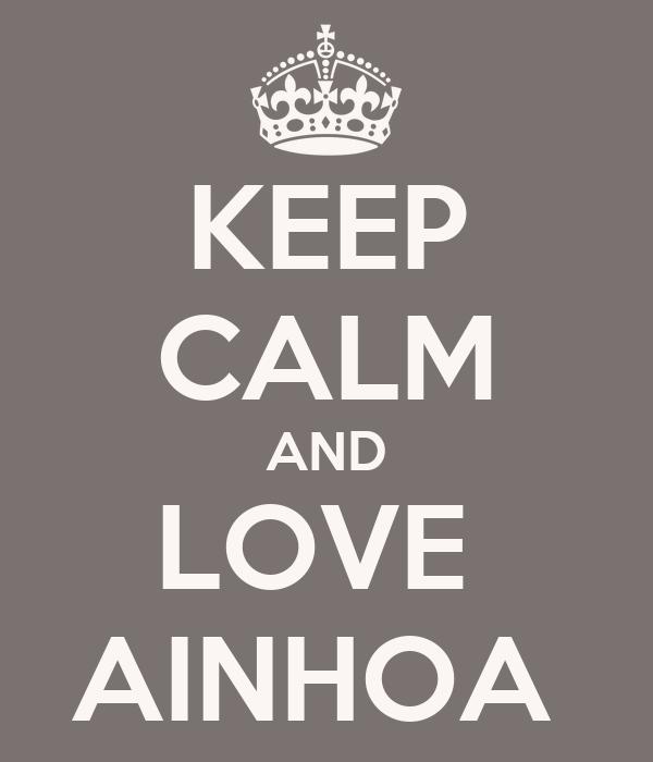 KEEP CALM AND LOVE  AINHOA