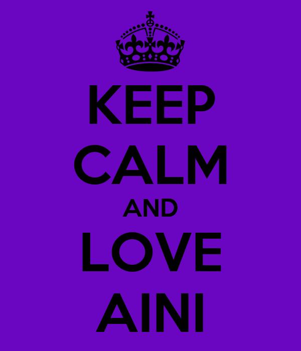 KEEP CALM AND LOVE AINI