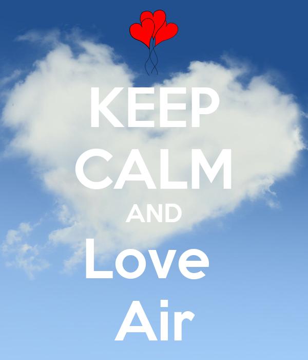 KEEP CALM AND Love  Air