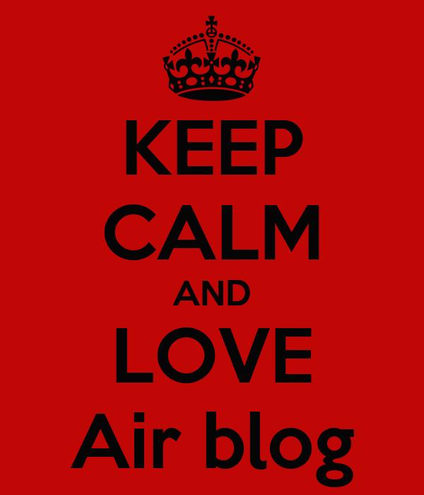 KEEP CALM AND LOVE Air blog