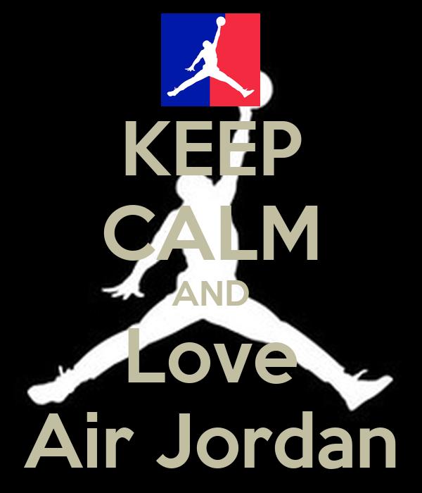 KEEP CALM AND Love Air Jordan