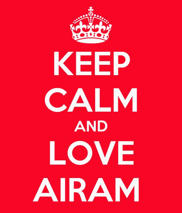 KEEP CALM AND LOVE AIRAM