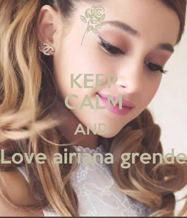 KEEP CALM AND  Love airiana grende