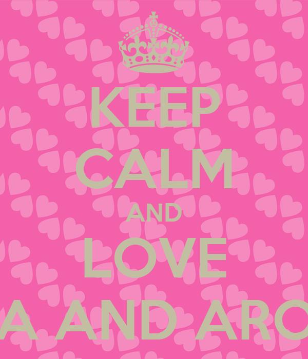 KEEP CALM AND LOVE AISHA AND AROOBA