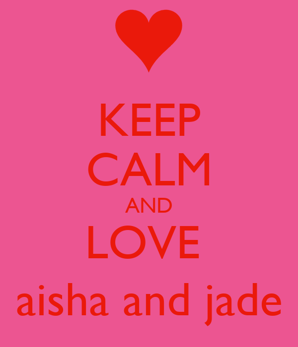 KEEP CALM AND LOVE  aisha and jade