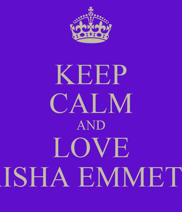 KEEP CALM AND LOVE AISHA EMMETT