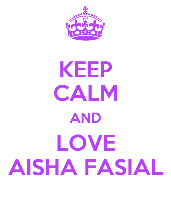 KEEP CALM AND LOVE AISHA FASIAL
