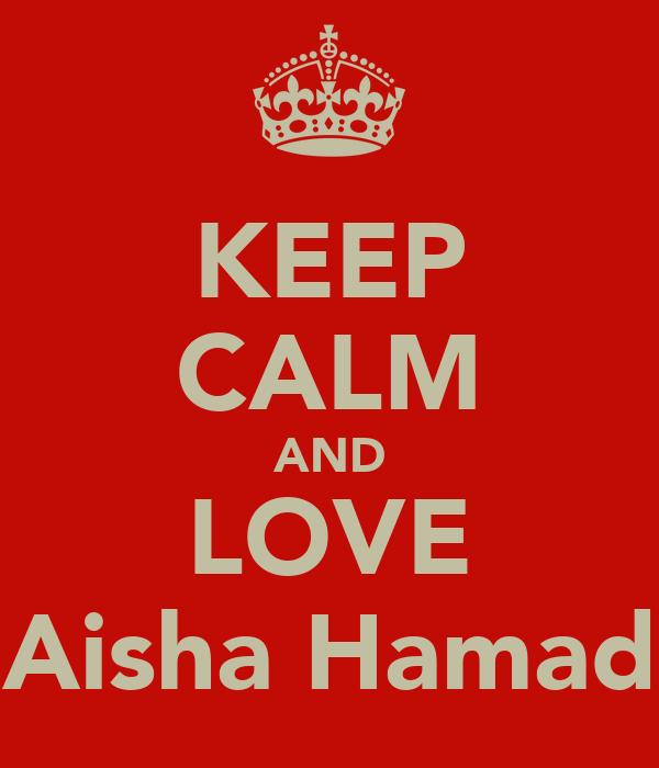 KEEP CALM AND LOVE Aisha Hamad