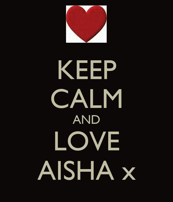 KEEP CALM AND LOVE AISHA x