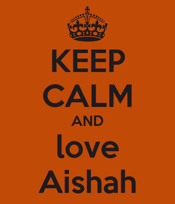KEEP CALM AND love Aishah