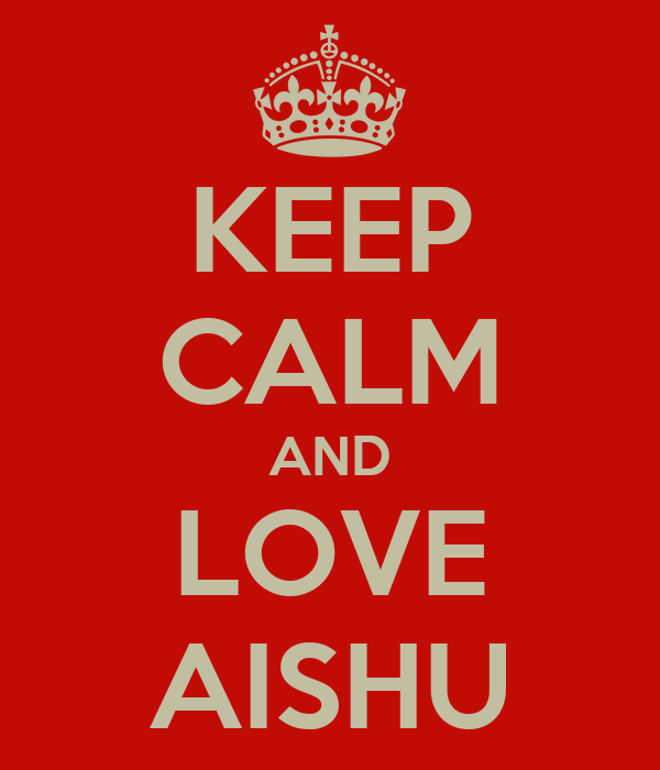 KEEP CALM AND LOVE AISHU
