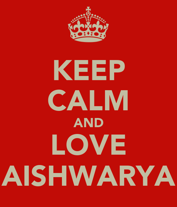 KEEP CALM AND LOVE AISHWARYA