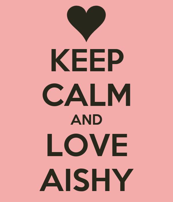 KEEP CALM AND LOVE AISHY