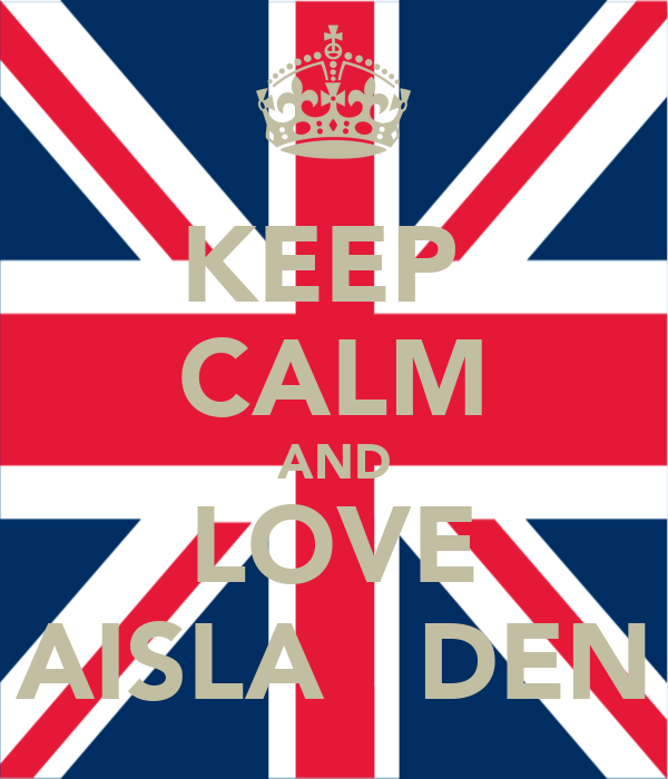 KEEP  CALM AND LOVE AISLA   DEN