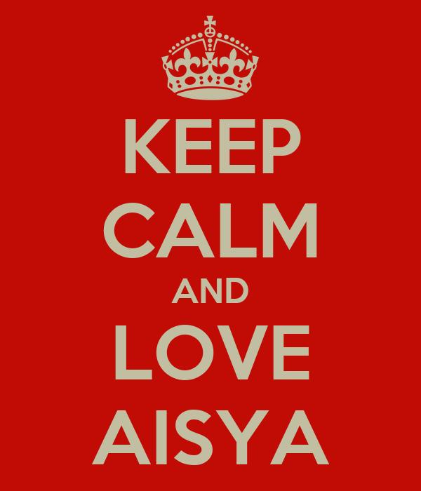 KEEP CALM AND LOVE AISYA