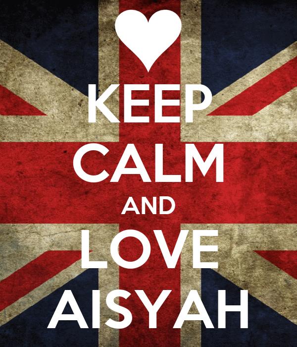 KEEP CALM AND LOVE AISYAH