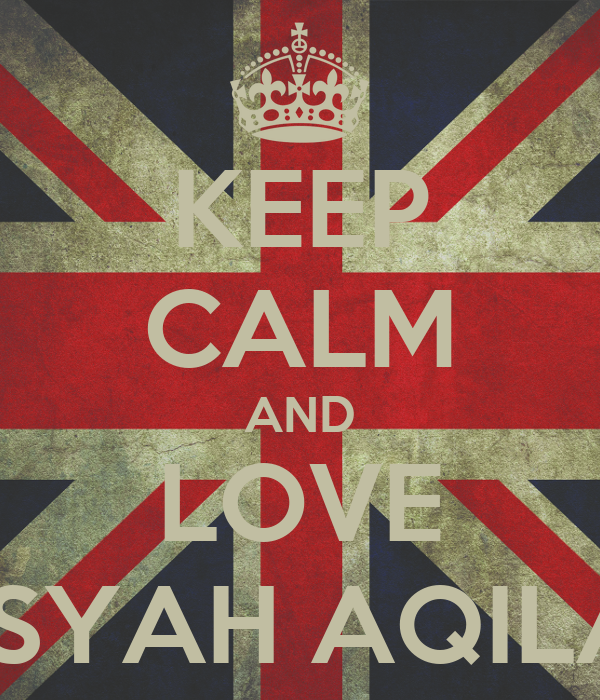 KEEP CALM AND LOVE AISYAH AQILAH