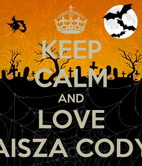 KEEP CALM AND LOVE AISZA CODY