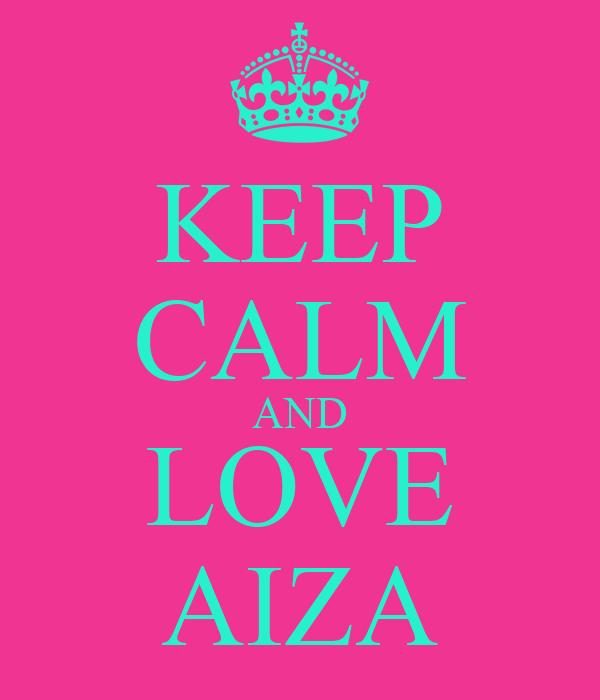 KEEP CALM AND LOVE AIZA