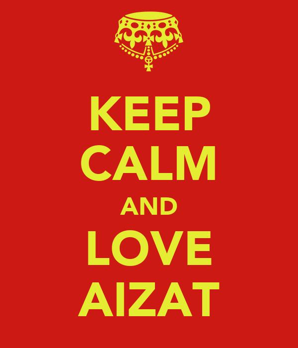 KEEP CALM AND LOVE AIZAT