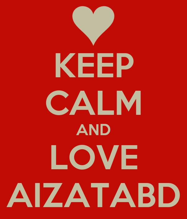 KEEP CALM AND LOVE AIZATABD