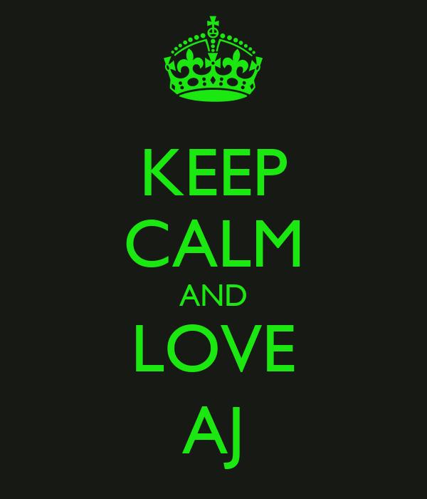 KEEP CALM AND LOVE AJ