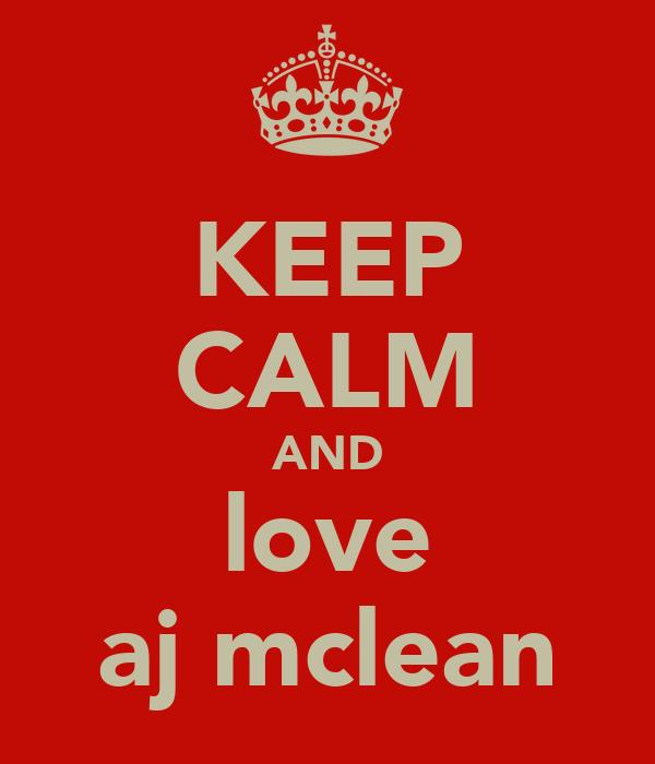 KEEP CALM AND love aj mclean