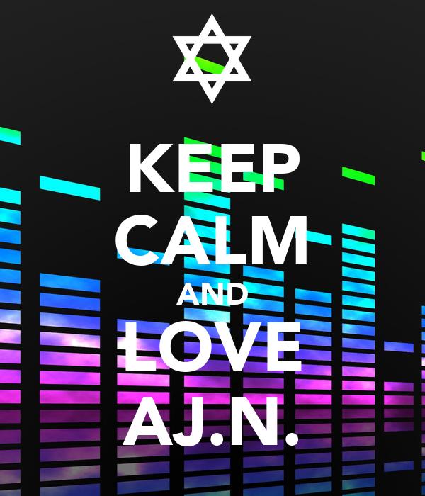 KEEP CALM AND LOVE AJ.N.