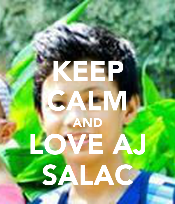 KEEP CALM AND LOVE AJ SALAC