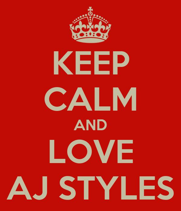 KEEP CALM AND LOVE AJ STYLES