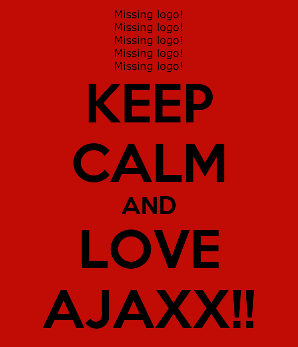 KEEP CALM AND LOVE AJAXX!!