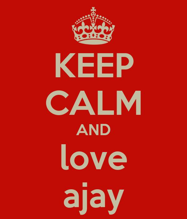 KEEP CALM AND love ajay
