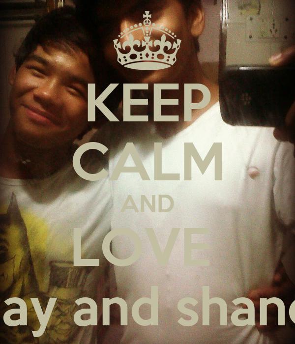 KEEP CALM AND LOVE  ajay and shane