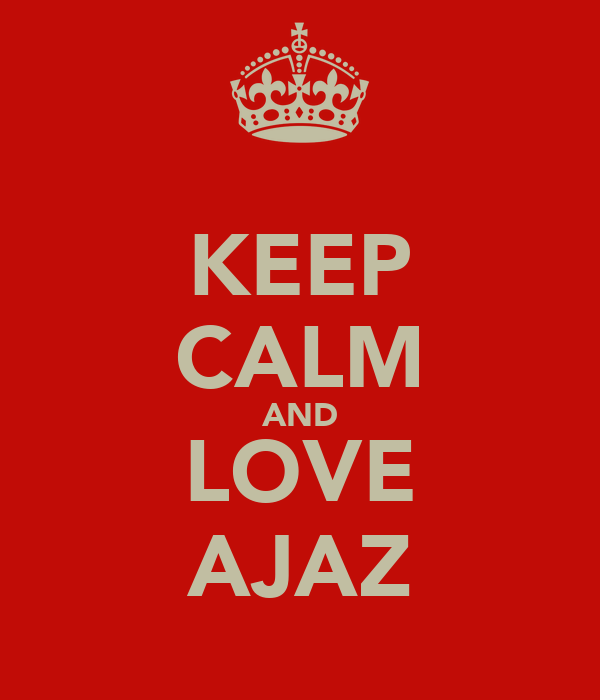 KEEP CALM AND LOVE AJAZ