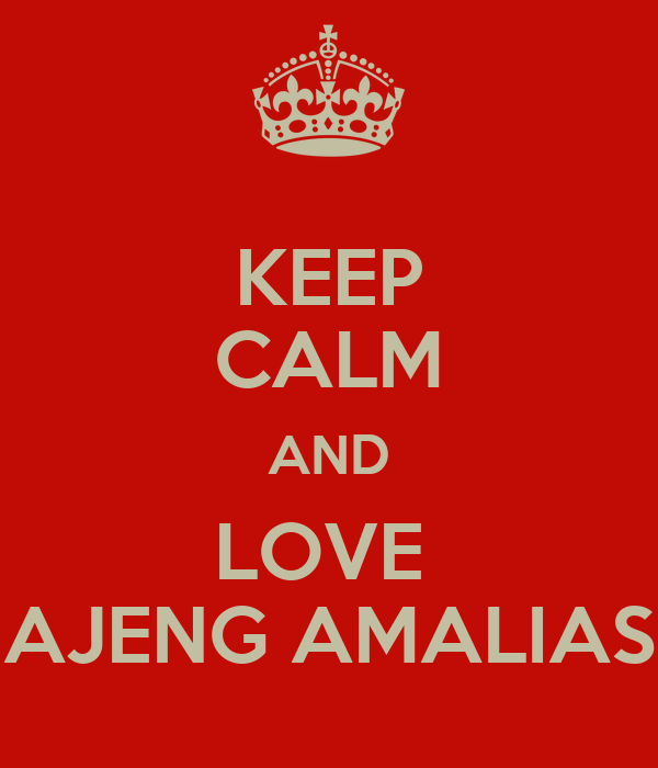 KEEP CALM AND LOVE  AJENG AMALIAS
