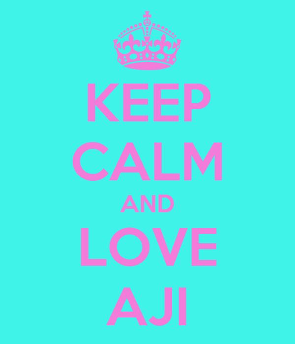 KEEP CALM AND LOVE AJI