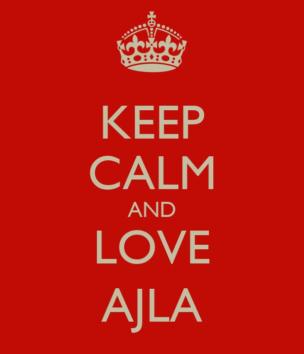 KEEP CALM AND LOVE AJLA