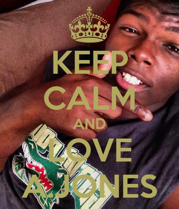 KEEP CALM AND LOVE A.JONES
