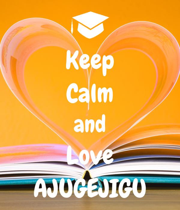 Keep Calm and Love AJUGEJIGU