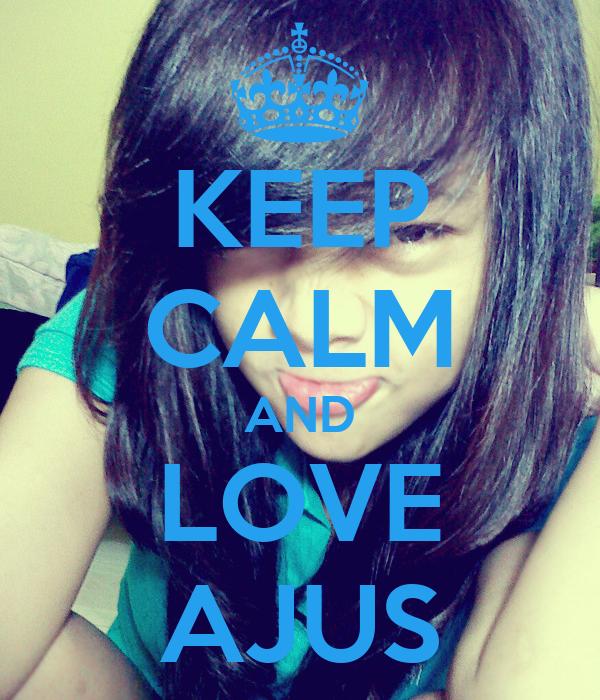 KEEP CALM AND LOVE AJUS